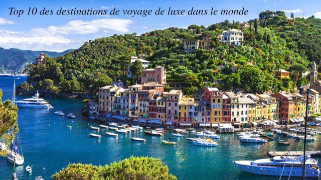 Top 10 des destinations de voyage de luxe dans le monde