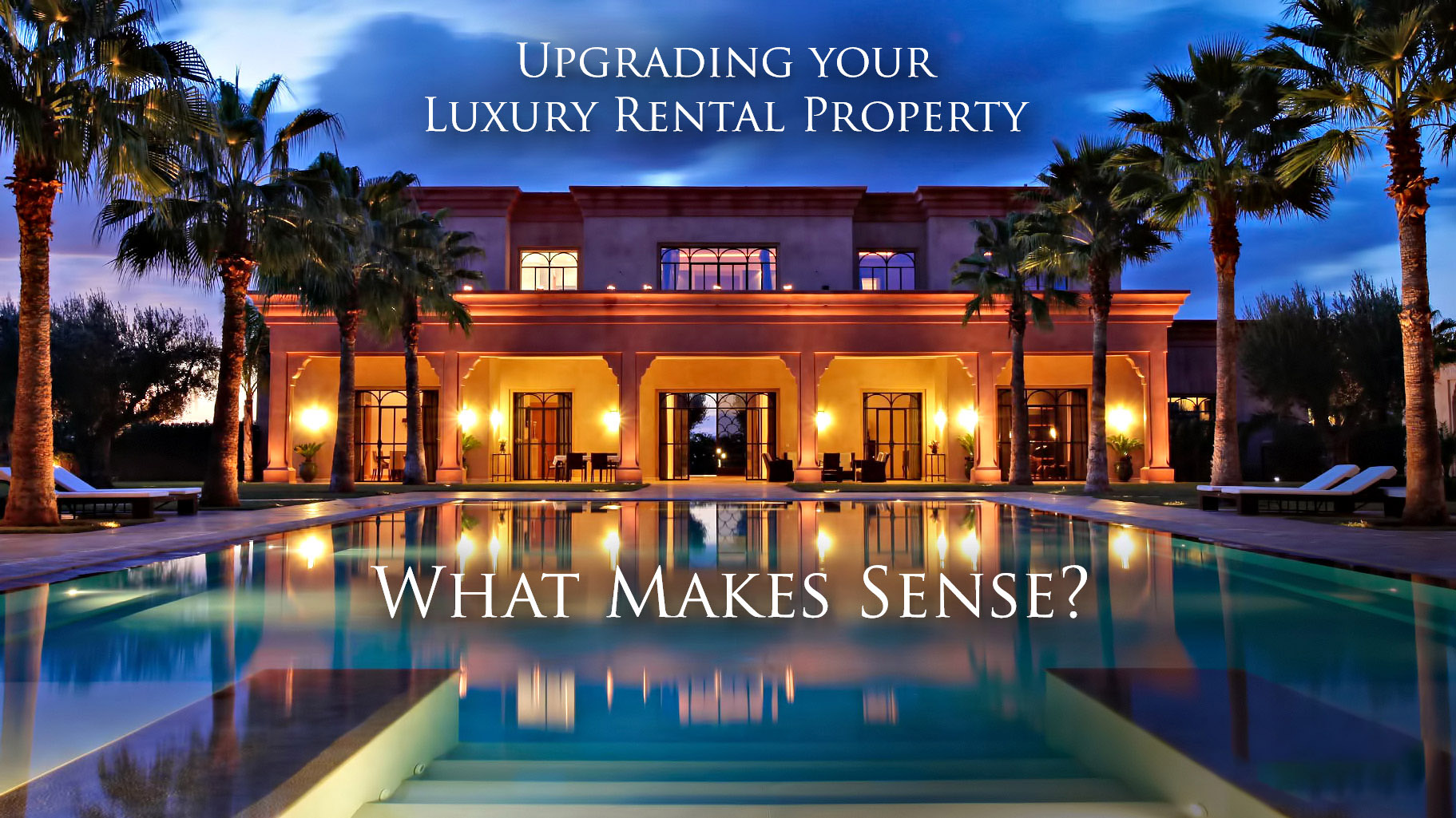 Upgrading your Luxury Rental Property - What Makes Sense?