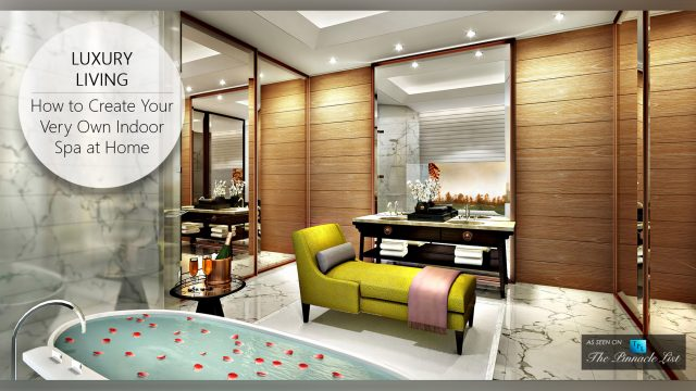 Luxury Living - How to Create Your Very Own Indoor Spa at Home
