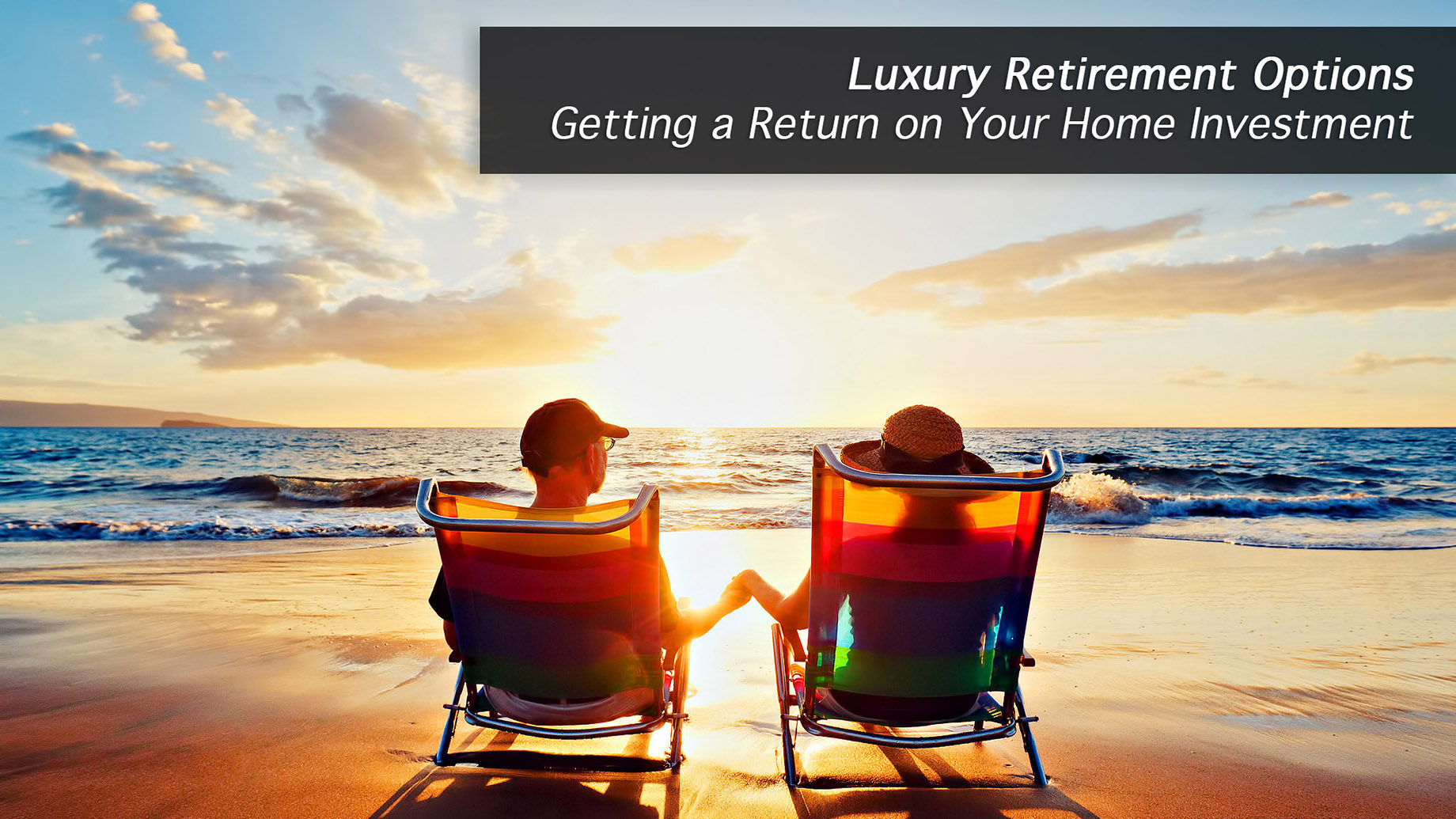 Luxury Retirement Options - Getting a Return on Your Home Investment with a Reverse Mortgage