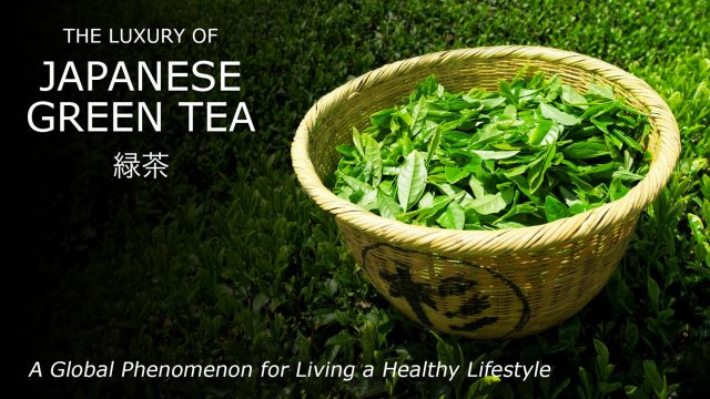 The Luxury of Japanese Green Tea - A Global Phenomenon for Living a Healthy Lifestyle