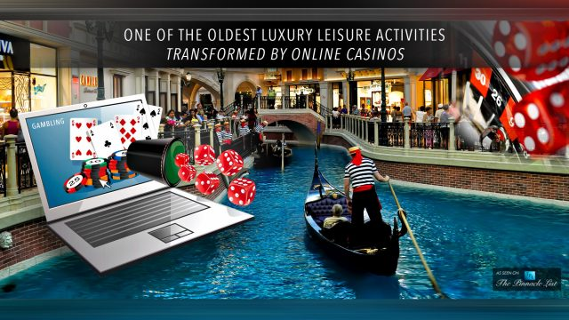 Gambling - One of the Oldest Luxury Leisure Activities Transformed by Online Casinos
