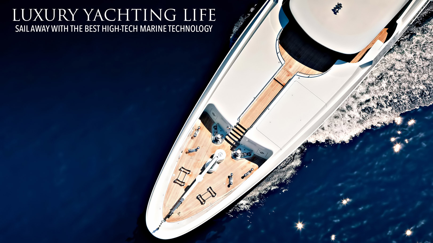 Luxury Yachting Life - Sail Away with the Best High-Tech Marine Technology