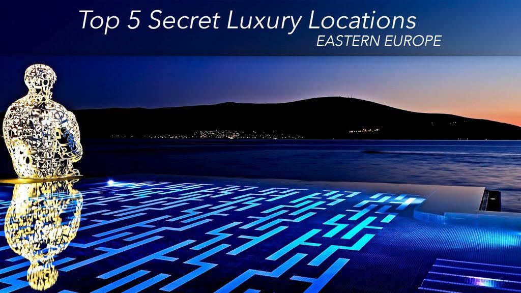 Top 5 Secret Luxury Locations in Eastern Europe