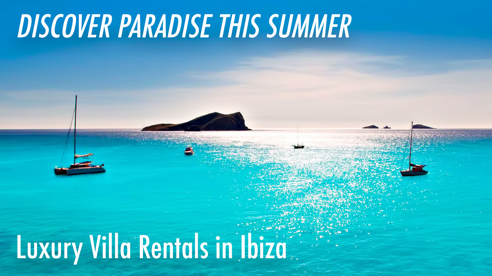 Discover Paradise this Summer - Luxury Villa Rentals in Ibiza