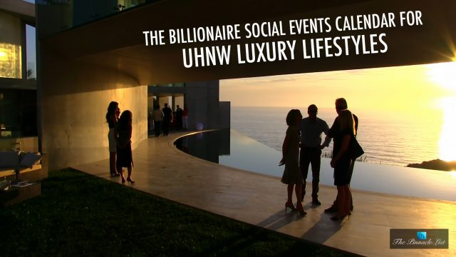 The Billionaire Social Events Calendar for UHNW Luxury Lifestyles
