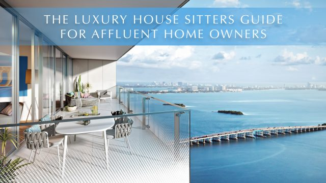 The Luxury House Sitters Guide for Affluent Home Owners