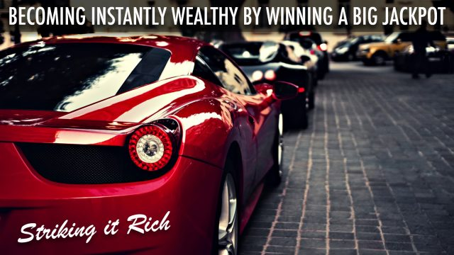 Striking it Rich - Becoming Instantly Wealthy by Winning a Big Jackpot