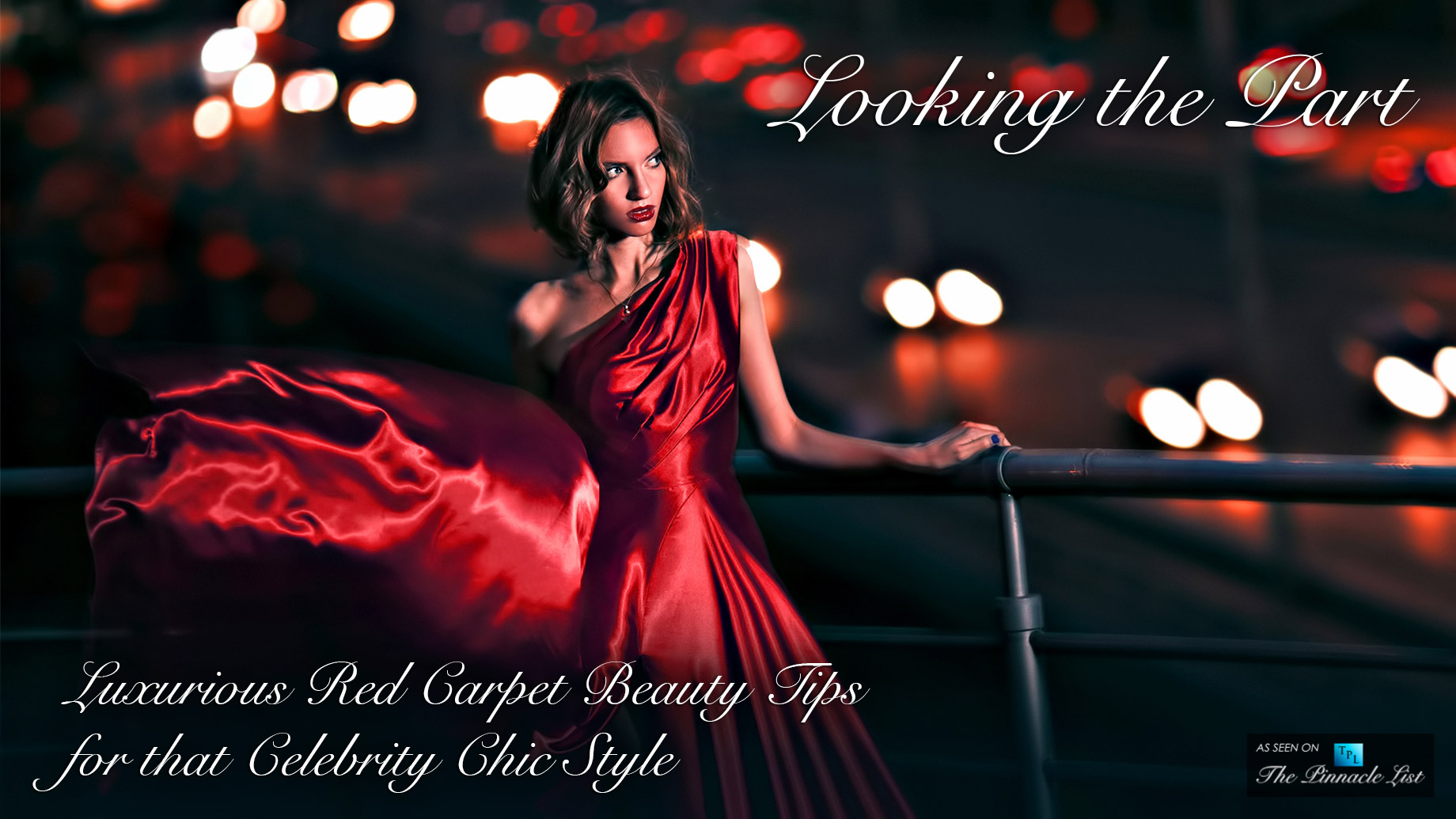 Looking the Part - Luxurious Red Carpet Beauty Tips for that Celebrity Chic Style