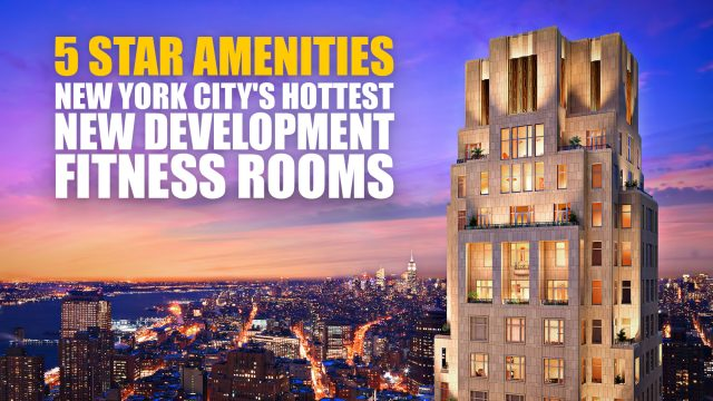 5 Star Amenities - New York City's Hottest New Development Fitness Rooms
