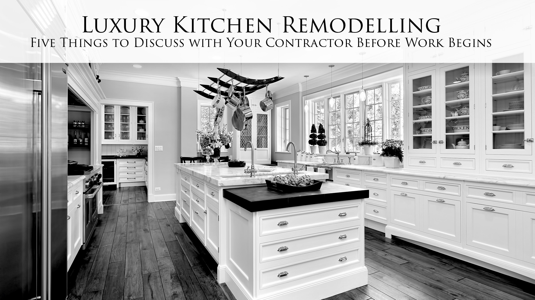 Luxury Kitchen Remodelling - Five Things to Discuss with Your Contractor Before Work Begins
