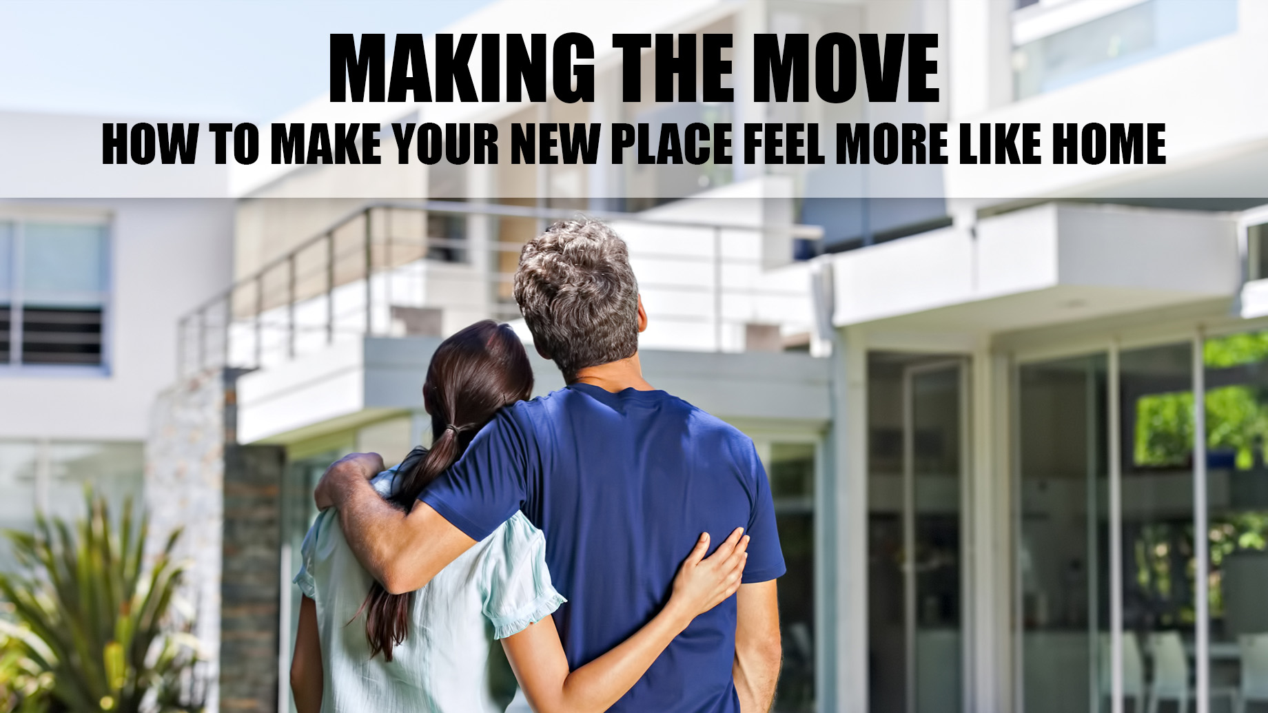 Making the Move - How to Make Your New Place Feel More Like Home