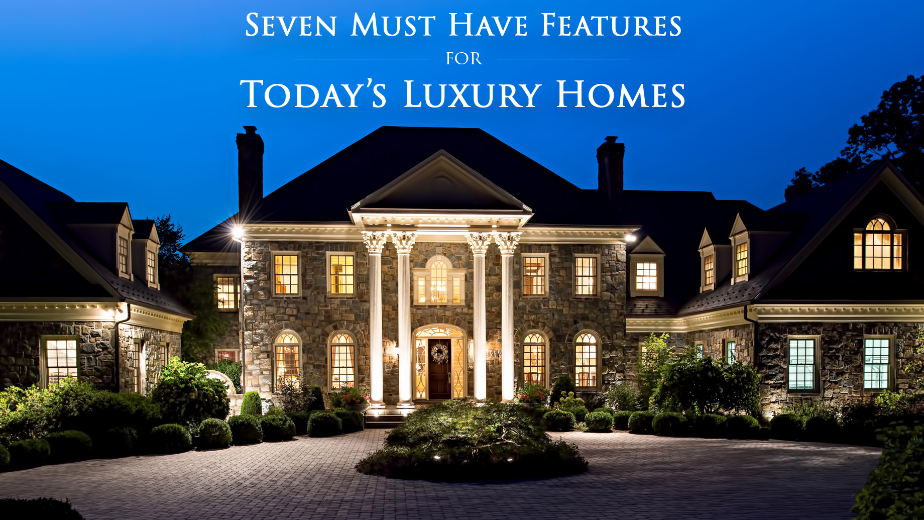 Seven Must Have Features for Today's Luxury Homes