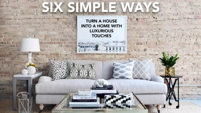 Six Simple Ways to Turn a House into a Home with Luxurious Touches