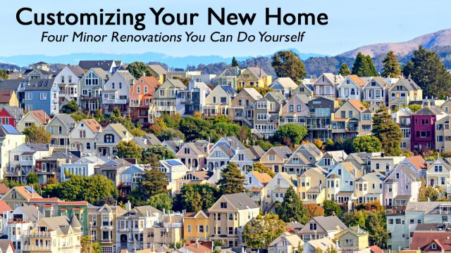 Customizing Your New Home - Four Minor Renovations You Can Do Yourself