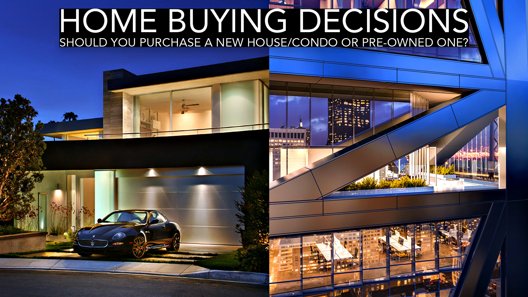 Home Buying Decisions - Should You Purchase a New House/Condo or Pre-Owned One?