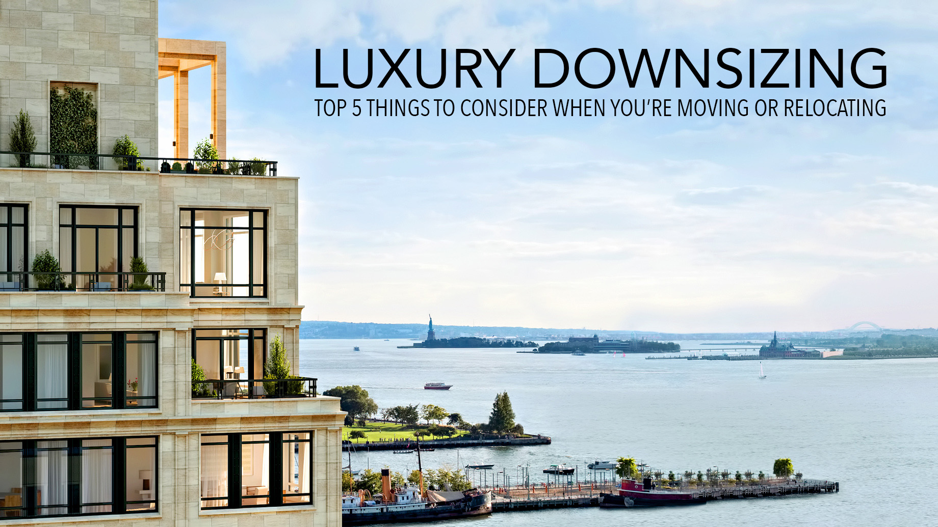 Luxury Downsizing - Top 5 Things to Consider When You're Moving or Relocating