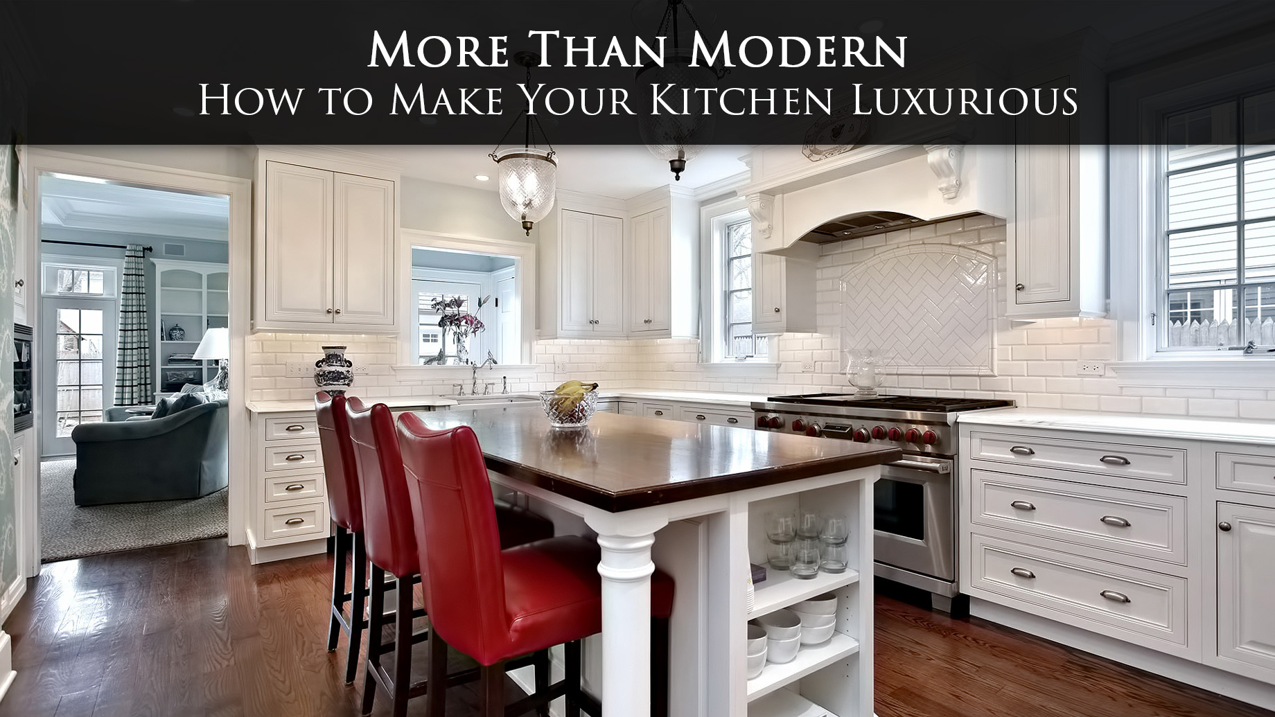 More Than Modern - How to Make Your Kitchen Luxurious