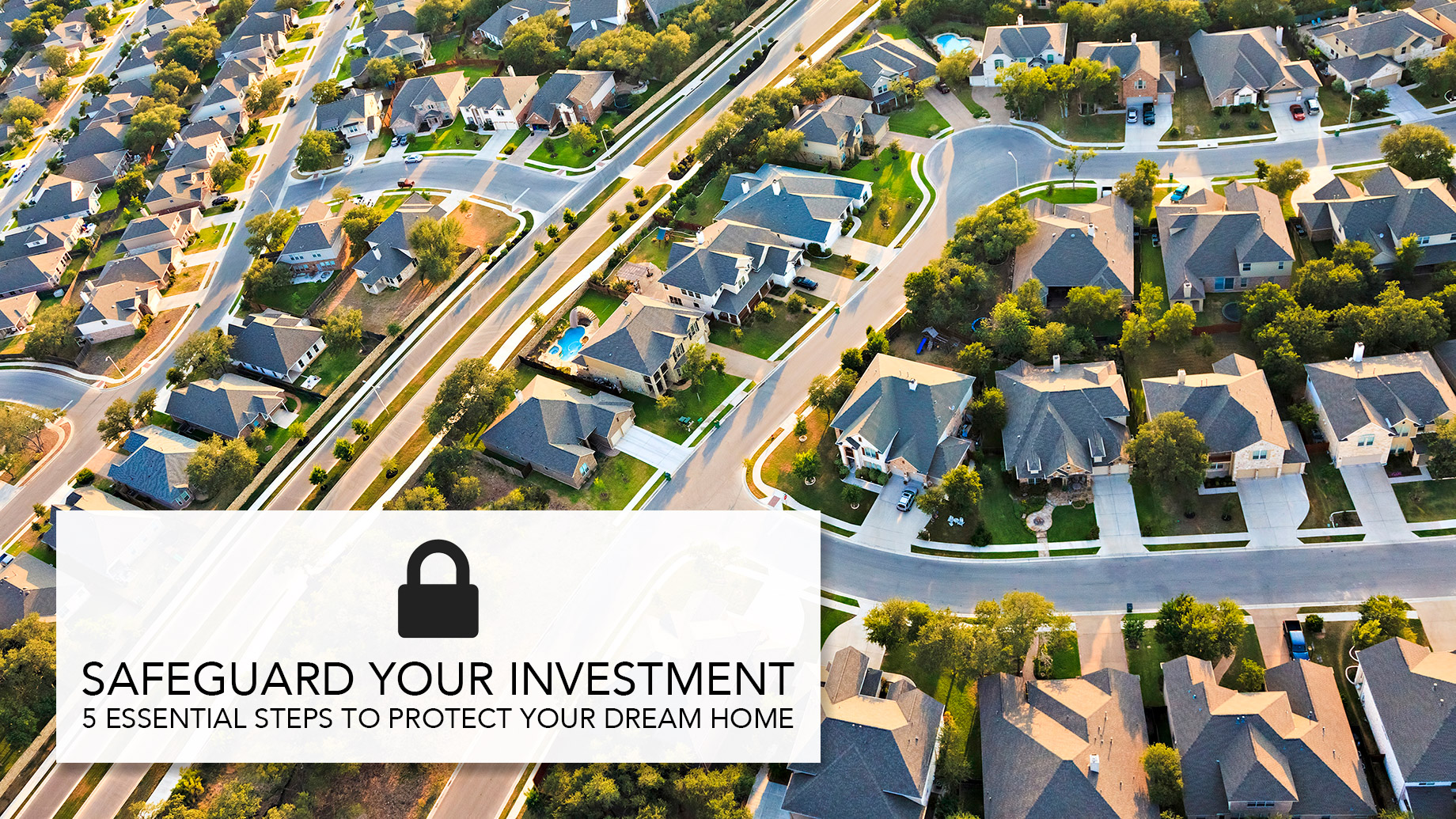 Safeguard Your Investment - 5 Essential Steps to Protect Your Dream Home