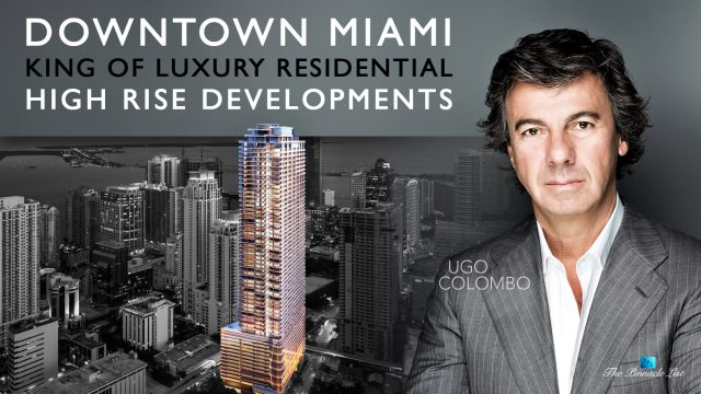 Ugo Colombo - Downtown Miami's King of Luxury Residential High-Rise Developments
