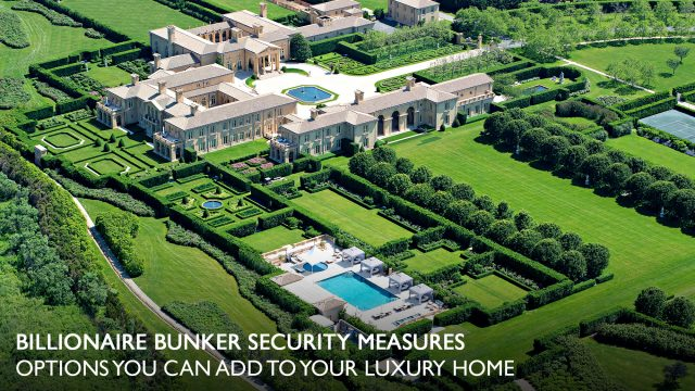 Billionaire Bunker Security Measures - Options You Can Add to Your Luxury Home