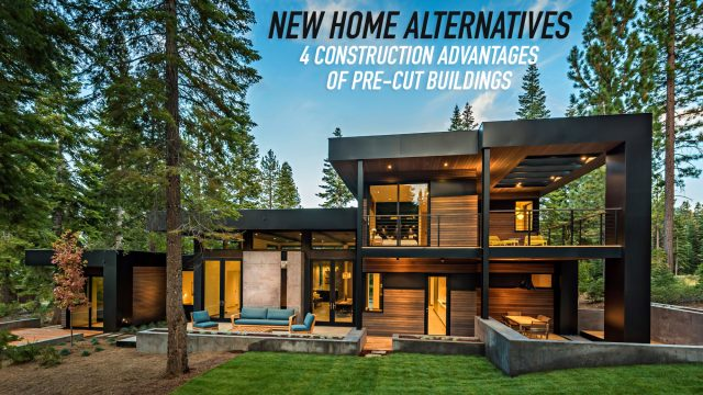 New Home Alternatives - 4 Construction Advantages of Pre-Cut Buildings