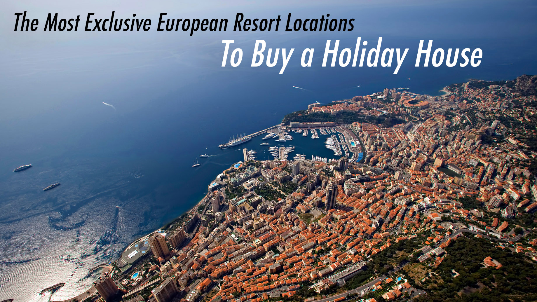 The Most Exclusive European Resort Locations to Buy a Holiday House