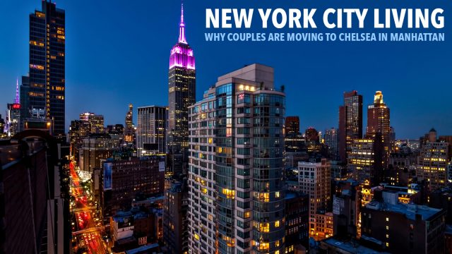 New York City Living - Why Couples Are Moving to Chelsea in Manhattan