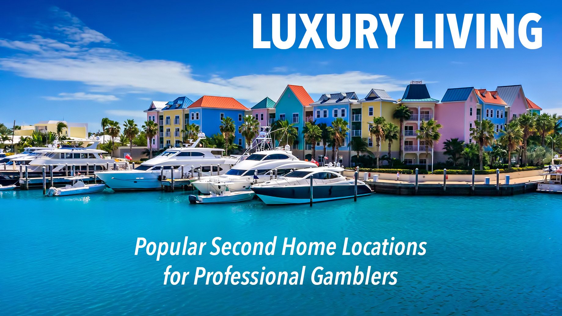 Luxury Living - Popular Second Home Locations for Professional Gamblers