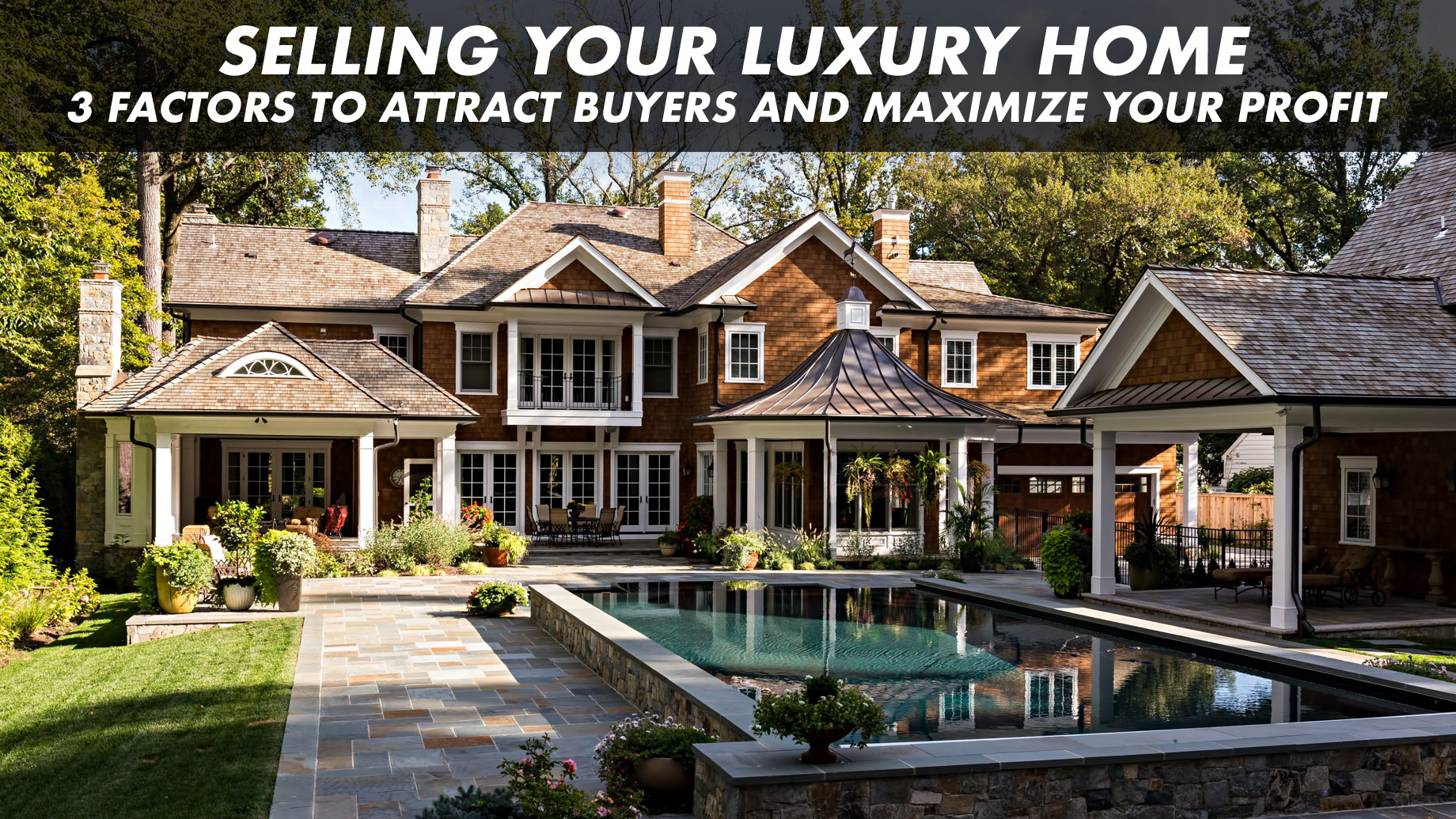 Selling Your Luxury Home - 3 Factors to Attract Buyers and Maximize Your Profit