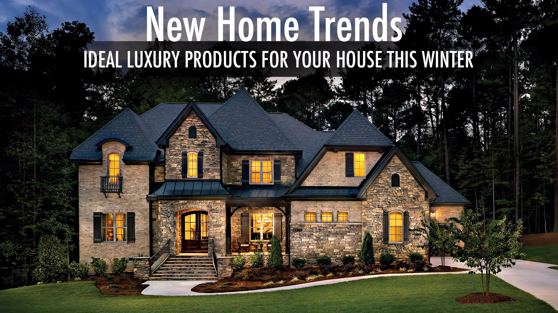 New Home Trends - Ideal Luxury Products For Your House This Winter