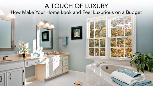 A Touch of Luxury - How Make Your Home Look and Feel Luxurious on a Budget