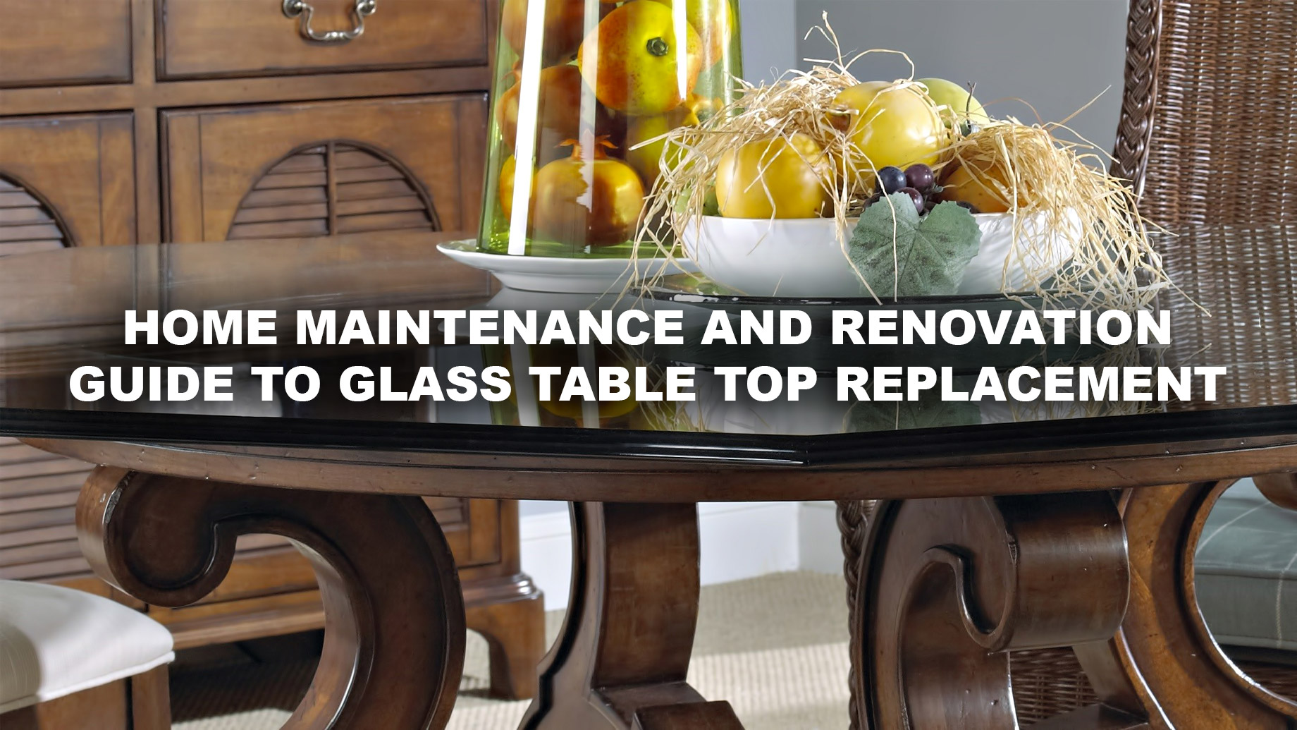 Home Maintenance and Renovation Guide to Glass Table Top Replacement