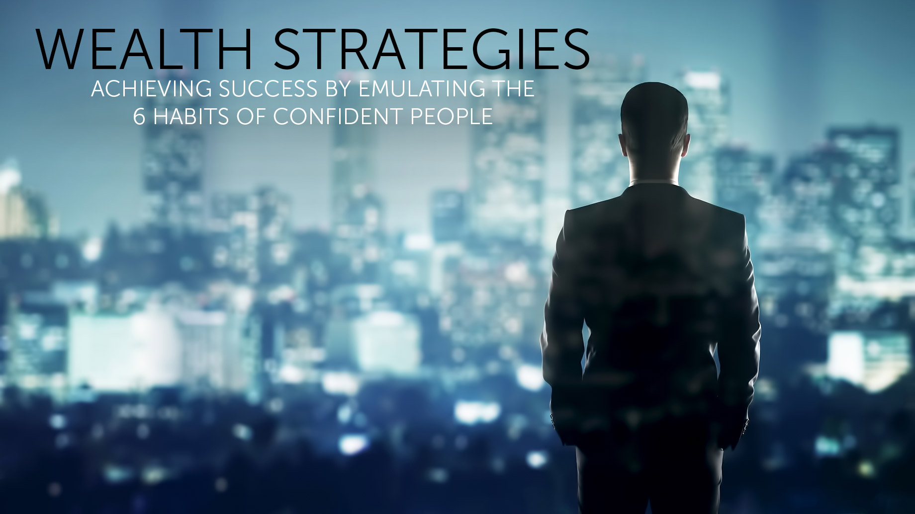 Wealth Strategies - Achieving Success By Emulating The 6 Habits Of Confident People