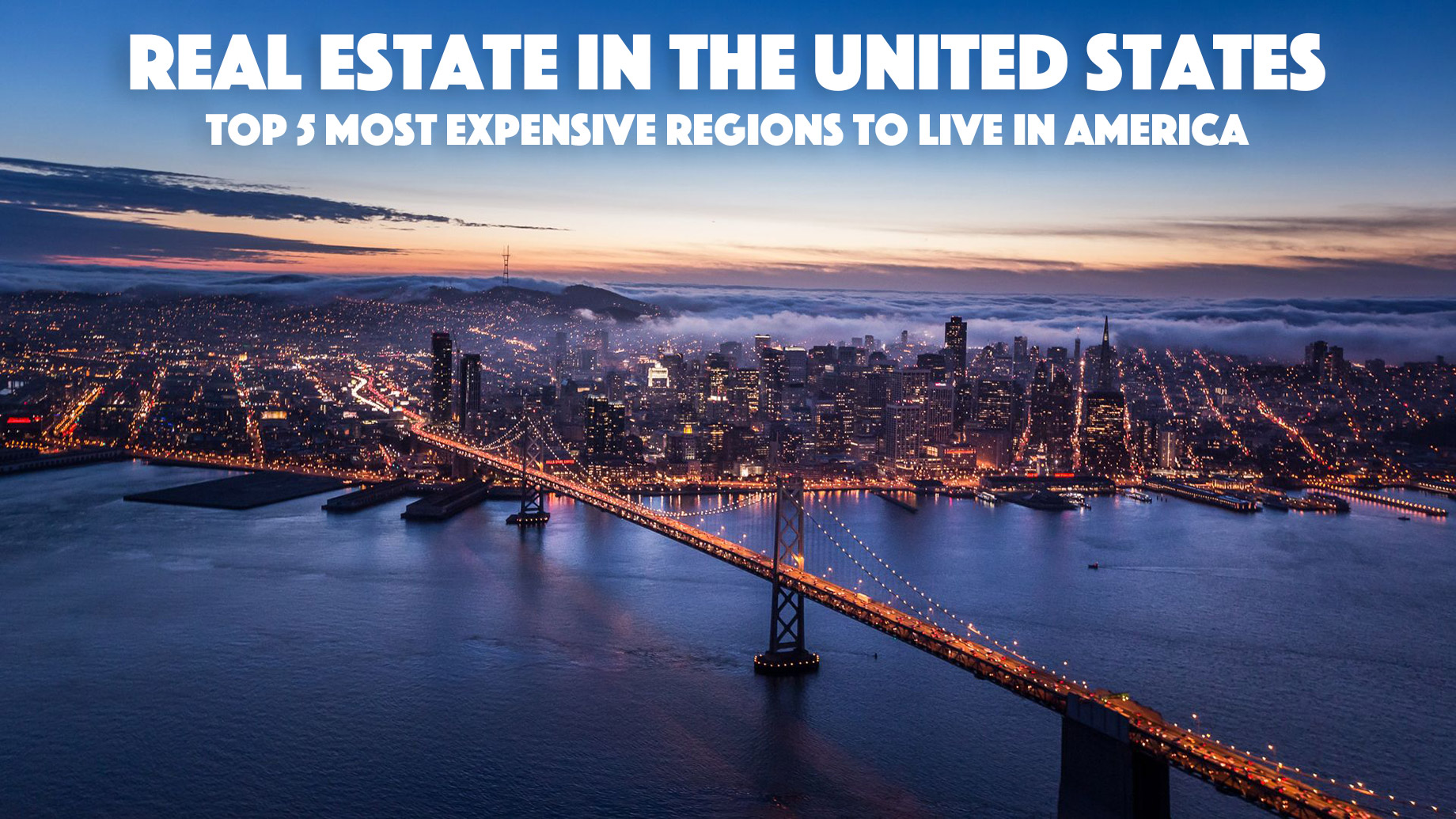 Real Estate in the United States - Top 5 Most Expensive Regions to Live in America