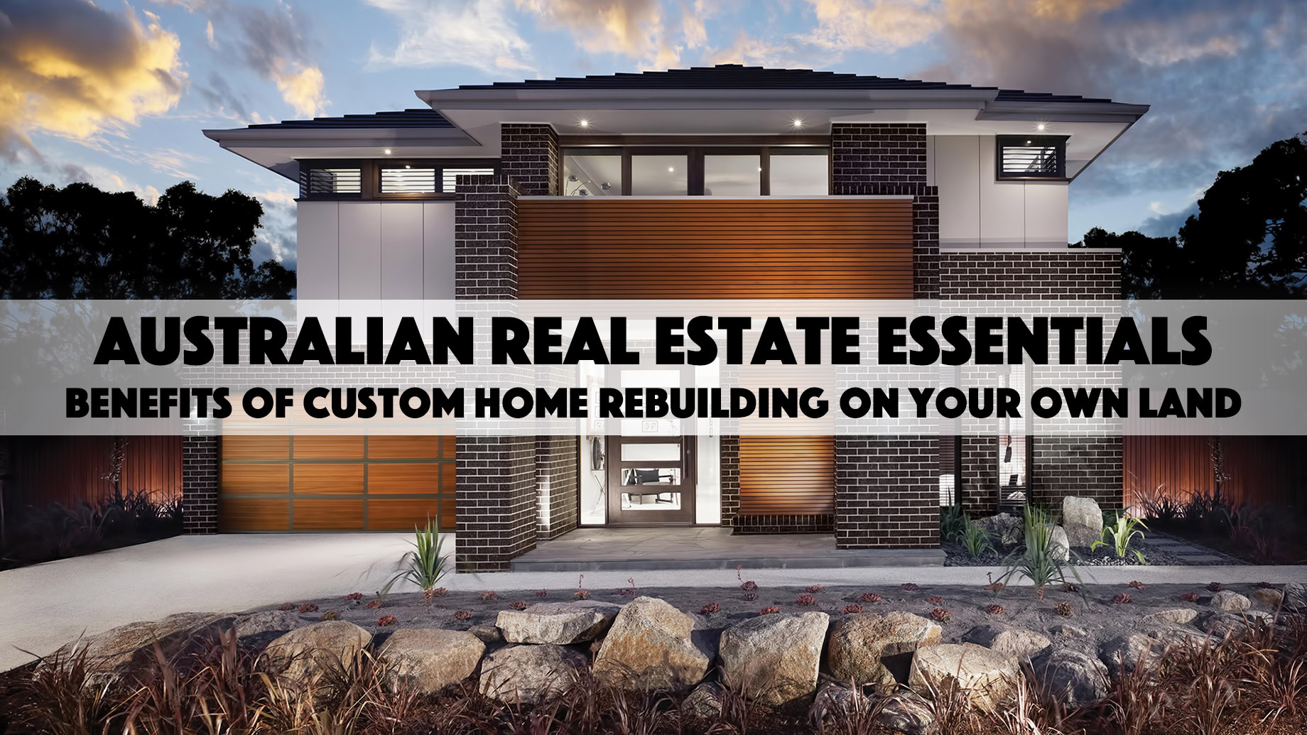 Australian Real Estate Essentials - Benefits of Custom Home Rebuilding on Your Own Land