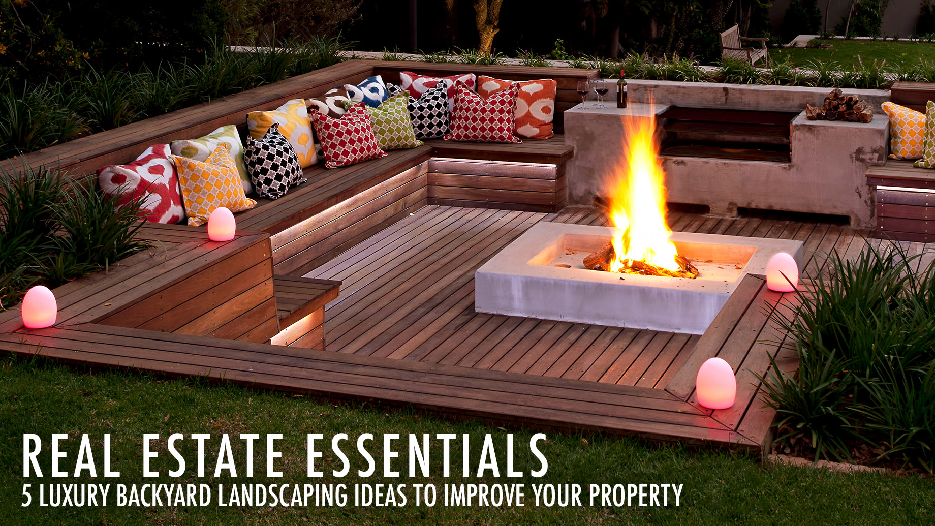 Real Estate Essentials - 5 Luxury Backyard Landscaping Ideas to Improve Your Property