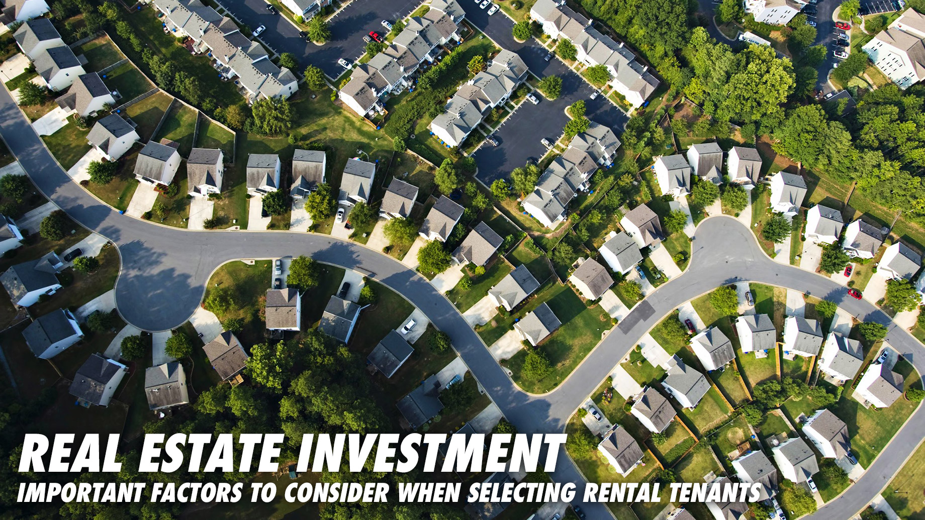 Real Estate Investment - Important Factors to Consider When Selecting Rental Tenants