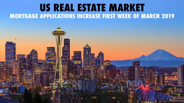 US Real Estate Market - Mortgage Applications Increase First Week of March 2019