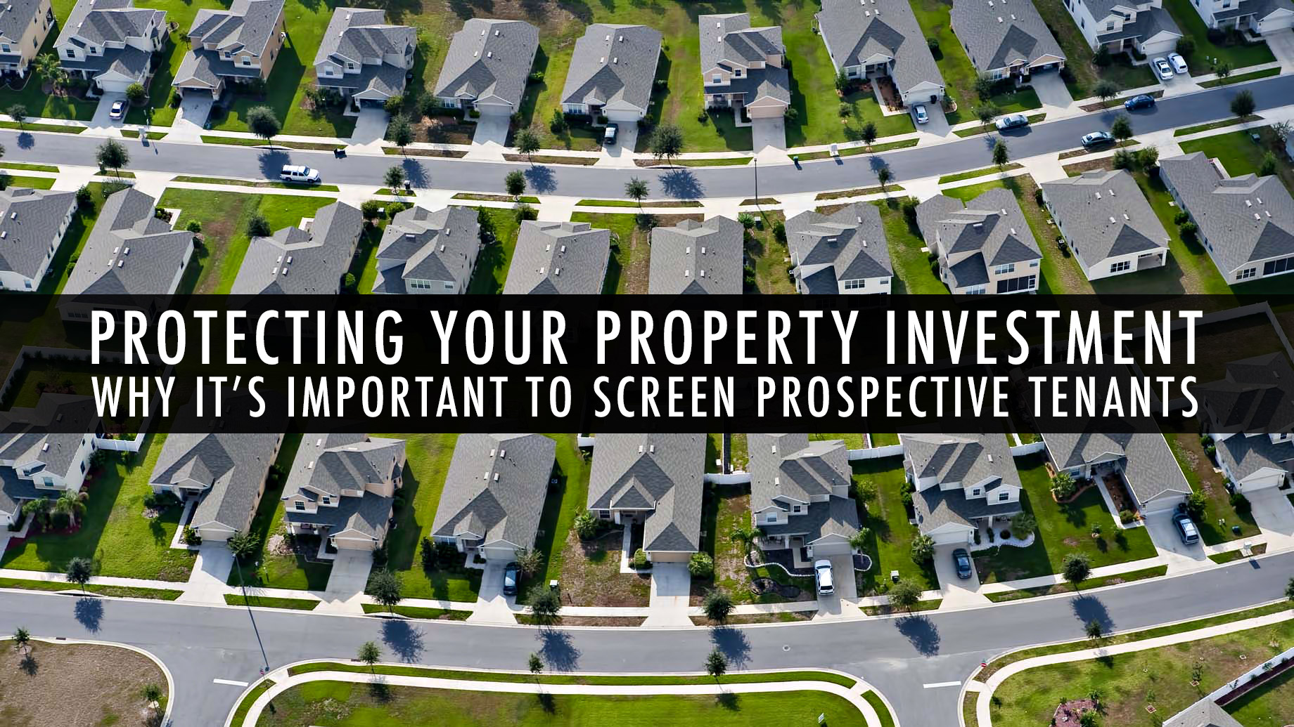 Protecting Your Property Investment - Why It's Important to Screen Prospective Tenants