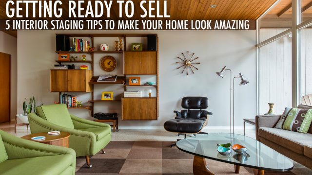 Getting Ready to Sell - 5 Interior Staging Tips To Make Your Home Look Amazing