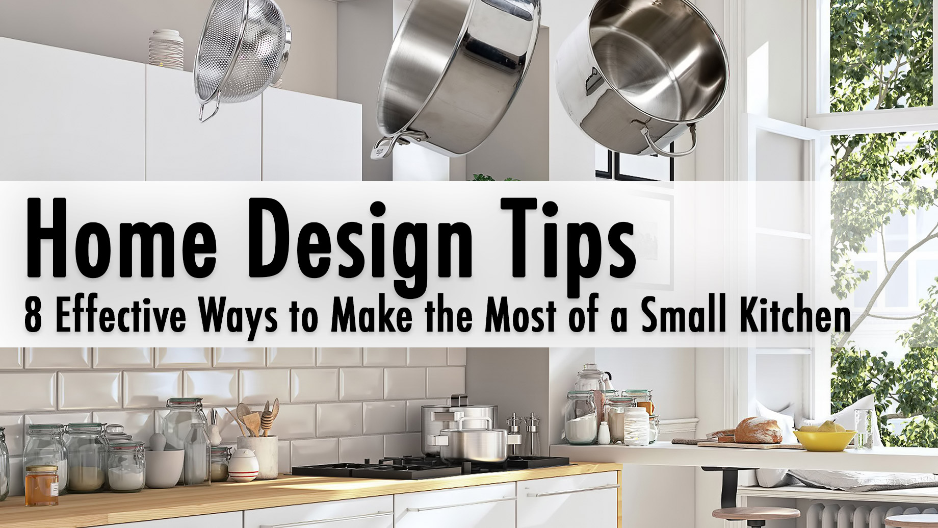 Home Design Tips - 8 Effective Ways to Make the Most of a Small Kitchen