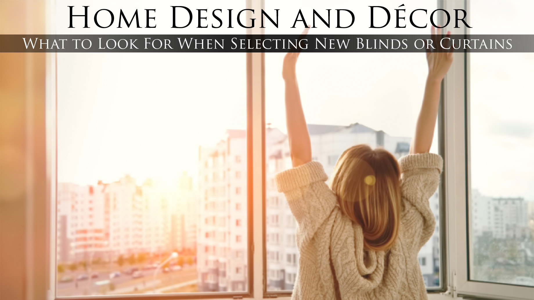 Home Design and Décor - What to Look For When Selecting New Blinds or Curtains