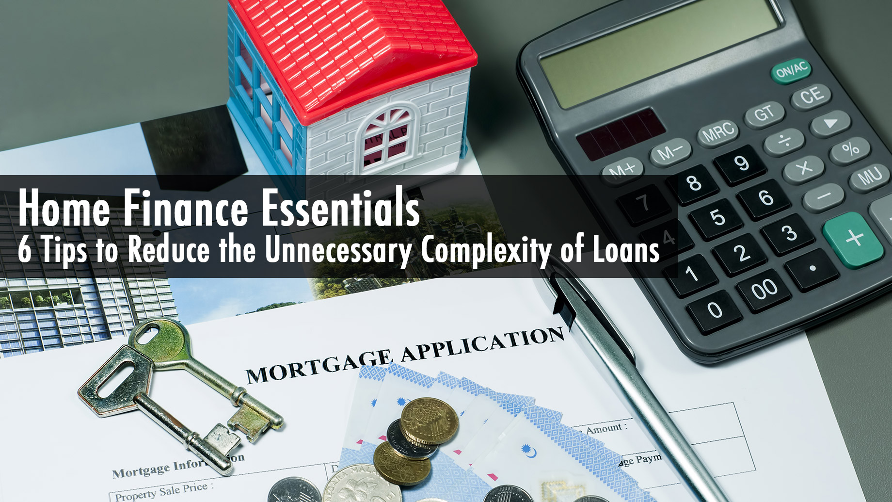 Home Finance Essentials - 6 Tips to Reduce the Unnecessary Complexity of Loans