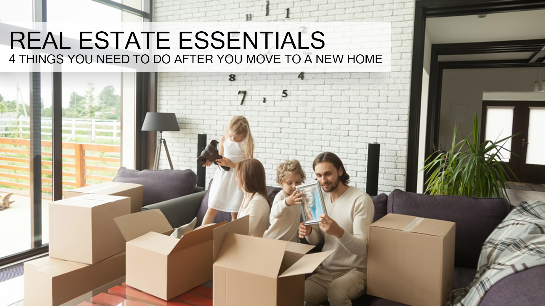 Real Estate Essentials - 4 Things You Need to Do After You Move to a New Home