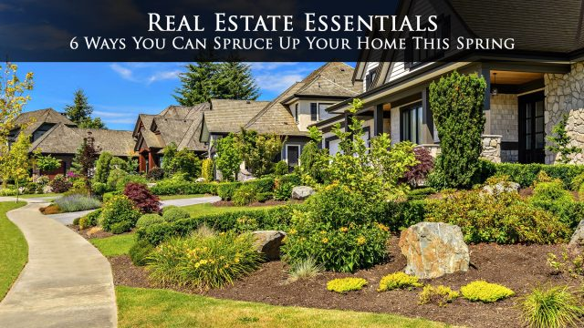 Real Estate Essentials - 6 Ways You Can Spruce Up Your Home This Spring