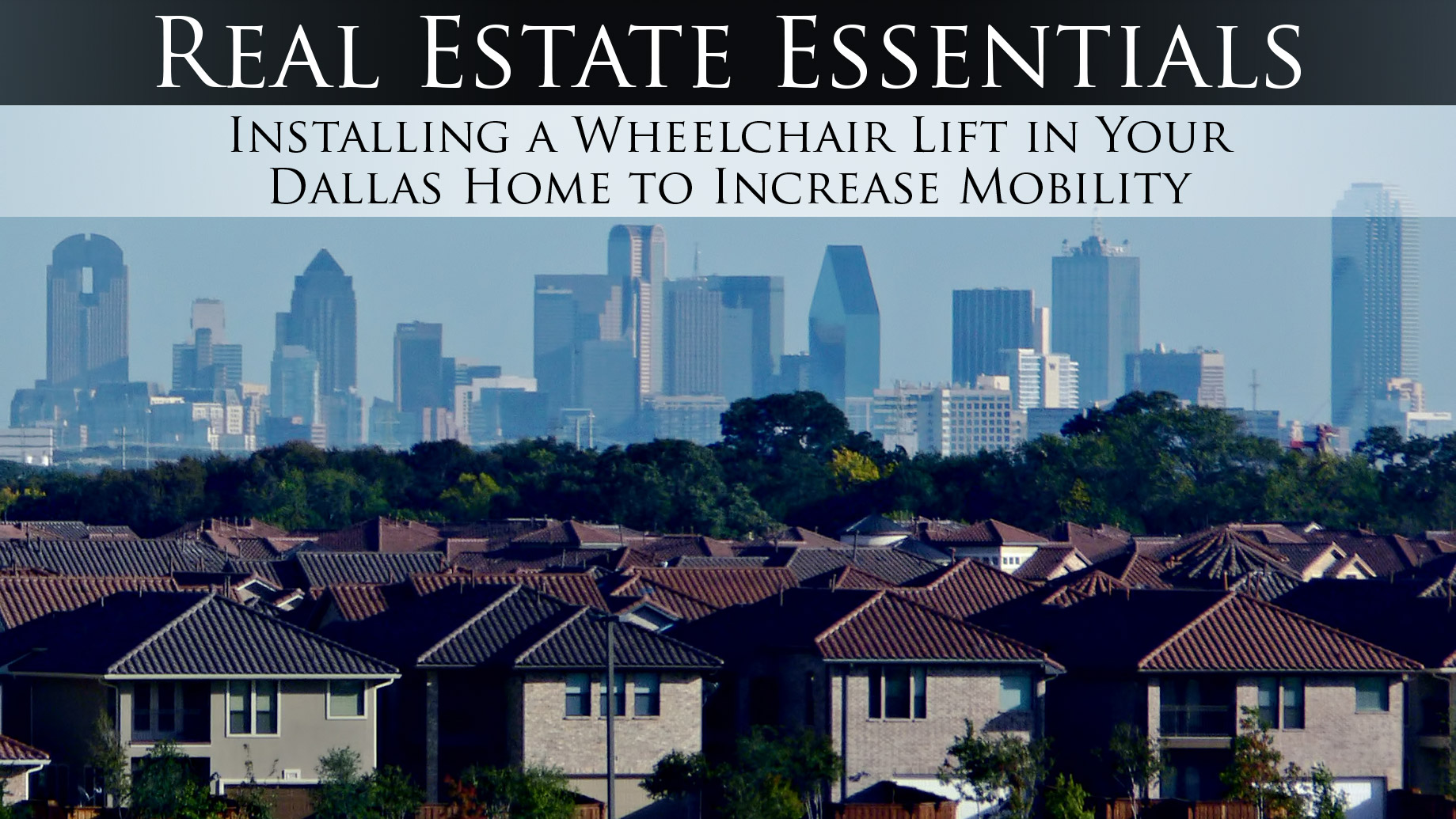 Real Estate Essentials - Installing a Wheelchair Lift in Your Dallas Home to Increase Mobility