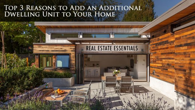 Real Estate Essentials - Top 3 Reasons to Add an Additional Dwelling Unit to Your Home