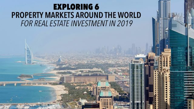 Exploring 6 Property Markets Around the World for Real Estate Investment in 2019