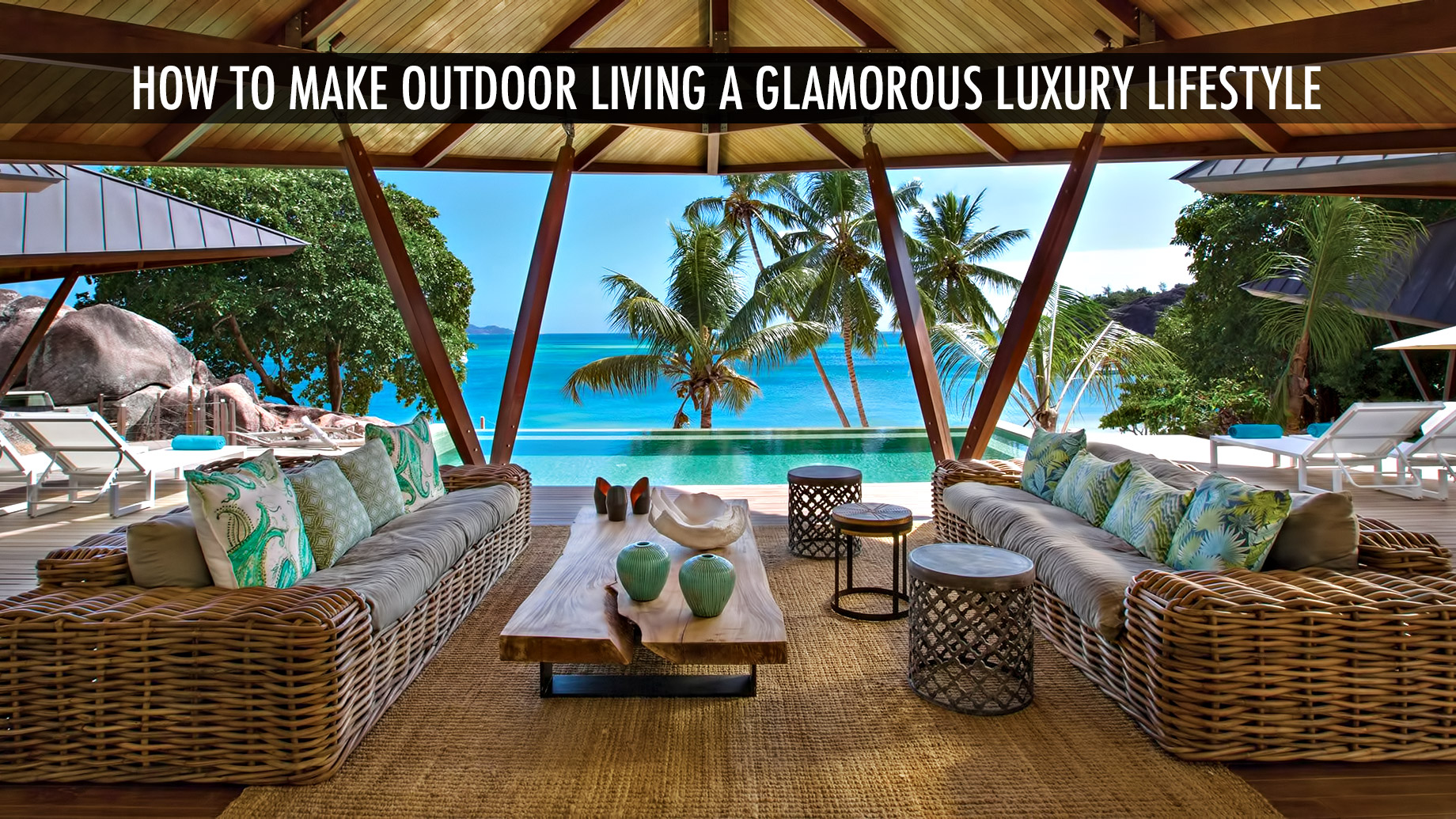 How to Make Outdoor Living a Glamorous Luxury Lifestyle